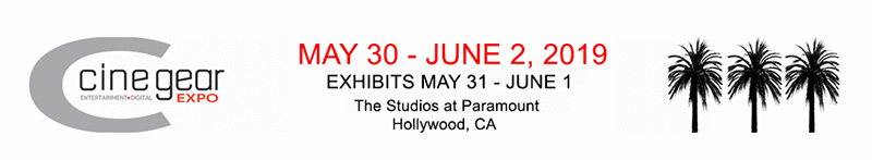 Cine Gear Expo 2019 | May 30 - June 2nd | Los Angeles, CA