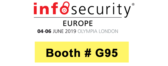Infosecurity Europe 2019 | June 4-6 | Booth # G95 | London, UK
