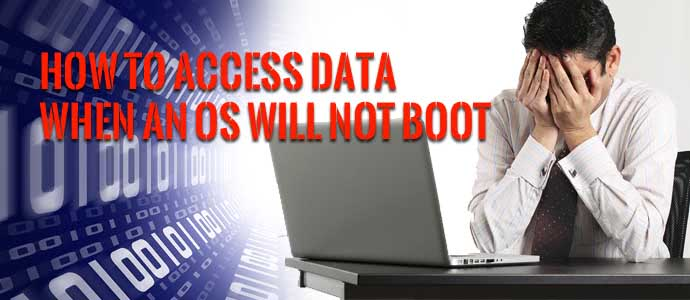 How to Access Data When an OS Will Not Boot