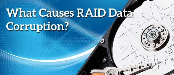 What Causes RAID Data Corruption?