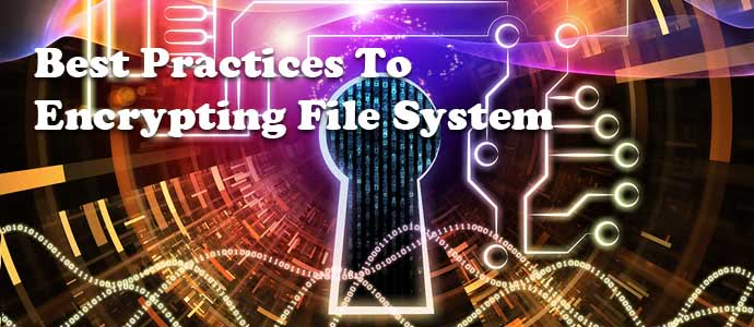 Best Practices to Encrypting File System