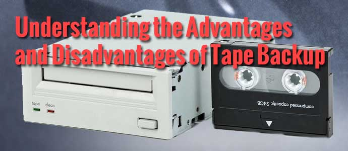 What are the Advantages and Disadvantages to using Tape Backups?
