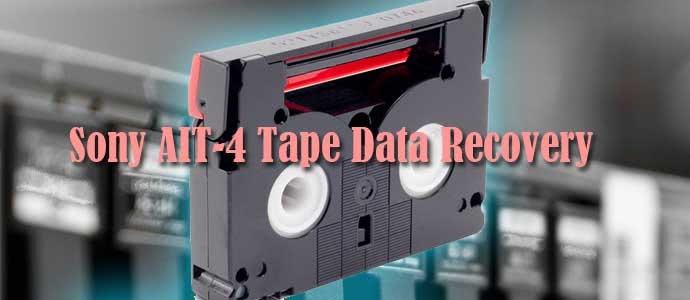 Sony AIT-4 Tape Data Recovery