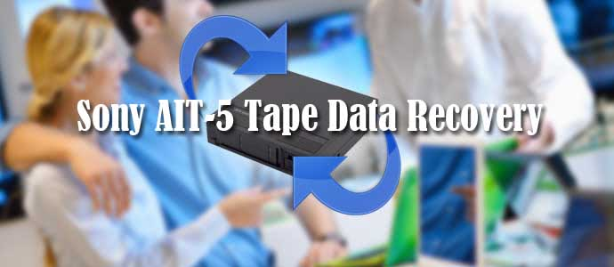 Sony AIT-5 Tape Data Recovery